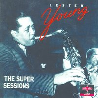 The Super Sessions — Lester Young