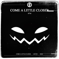 Come a Little Closer — She