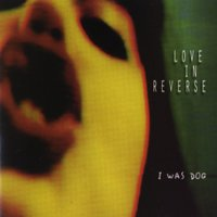 I Was Dog — Love In Reverse