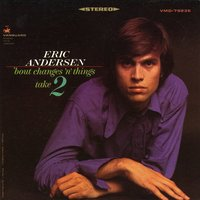 'Bout Changes 'N' Things, Take 2 — Eric Andersen