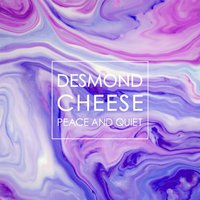 Peace & Quiet — Desmond Cheese