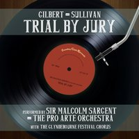 Gilbert & Sullivan: Trial by Jury — Sir Malcolm Sargent & The Pro Arte Orchestra