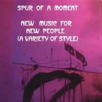 New Music For New People(A Variety Of Style) — Spur of a Moment