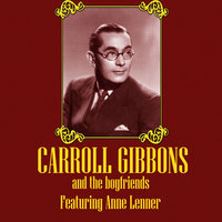 Carroll Gibbons and the Boyfriends (feat. Anne Lenner) — Carroll Gibbons, The Boyfriends, Carroll Gibbons And The Boyfriends