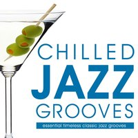 Chilled Jazz Grooves - Essential Timeless Classic Jazz — The Late Lounge