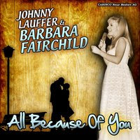 All Because Of You — Johnny Lauffer and Barbara Fairchild