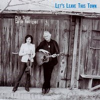 Let's Leave This Town — Chip Taylor, Carrie Rodriguez