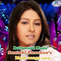 Bollywood Music Sunidhi Chauhan's Mast Songs, Vol. 2 — Sunidhi Chauhan