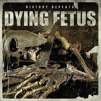 History Repeats — Dying Fetus