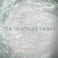 Ten Thousand Things — Afterlife