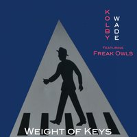 Weight of Keys — Kolby Wade, Freak Owls