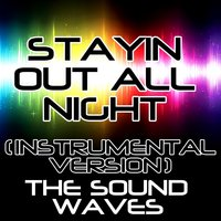 Stayin out All Night — The Soundwaves