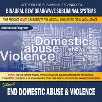End Domestic Abuse & Violence — Binaural Beat Brainwave Subliminal Systems