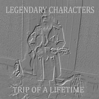 Trip of a Lifetime — Legendary Characters