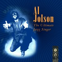 The Ultimate Jazz Singer — Al Jolson