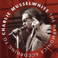 The Harmonica According To Charlie Musselwhite — Charlie Musselwhite