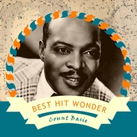 Best Hit Wonder — Count Basie, Count Basie & His Orchestra, Count Basie Sextet, Count Basie & His All American Rhythm