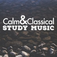 Calm and Classical Study Music — Calm Music for Studying, Classical Study Music, Studying Music and Study Music, Calm Music for Studying|Classical Study Music|Studying Music and Study Music