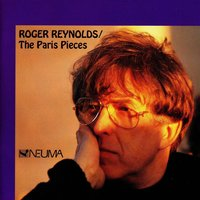 Roger Reynolds: The Paris Pieces, Vol. 1 — сборник