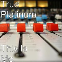This Is Me — True Platinum