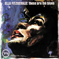 These Are The Blues — Ella Fitzgerald