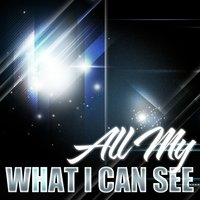 What I Can See — All My