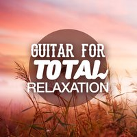 Guitar for Total Relaxation — Relaxing Guitar Music, Guitar Solos, Instrumental Songs Music, Relaxing Guitar Music|Guitar Solos|Instrumental Songs Music