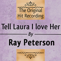 The Original Hit Recording: Tell Laura I Love her — Ray Peterson