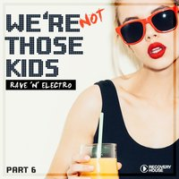 We're Not Those Kids, Pt. 6 (Rave 'N' Electro) — сборник