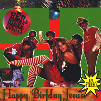 Happy Birfday Jesus — HER & Kings County