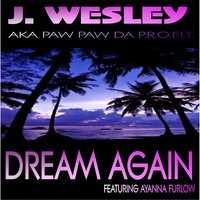 Dream Again (feat. Ayanna Furlow) — J. Wesley
