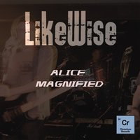 Alice Magnified — Likewise