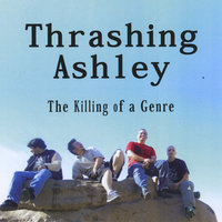 The Killing of a Genre — Thrashing Ashley