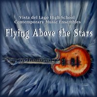 Flying Above the Stars — Vista del Lago Contemporary Music Ensembles