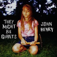 John Henry — They Might Be Giants