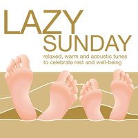 Lazy Sunday - Relaxed, Warm and Acoustic Tunes to Celebrate Rest and Well-Being — Ingo Hassenstein, Hanjo Gäbler