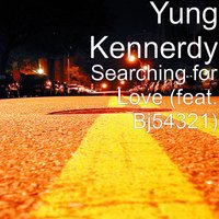 Searching for Love (feat. Bj54321) — BJ54321, yung kennerdy