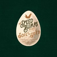 Soil to the Seed — The Speedbumps