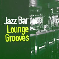 Jazz: Bar Lounge Grooves — Alternative Jazz Lounge, Groove Chill Out Players, Bar Music Chillout Café, Alternative Jazz Lounge|Bar Music Chillout Café|Groove Chill Out Players