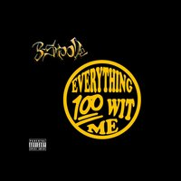 Everything 100 Wit Me — B-Smoove