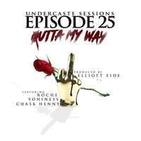 Outta My Way (Episode 25) — Roche, Undercaste Sessions, Chase Henny, Yohiness
