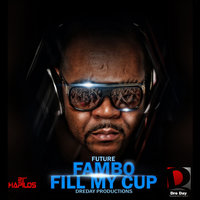Fill My Cup — Future Fambo