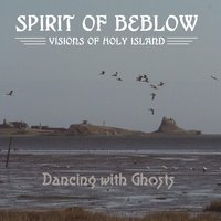 Spirit of Beblow: Impressions of Holy Island — Dancing & Ghosts