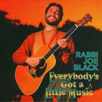Everybody's Got a Little Music — Rabbi Joe Black