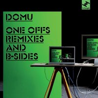One Offs Remixes and B Sides — Domu