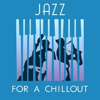 Jazz for a Chillout — Chillout, Chillout Lounge Summertime Café, Chillout Cafe, Chillout|Chillout Café|Chillout Lounge Summertime Café
