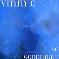 So Goodnight — Vinny C