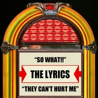 So What !! / They Can't Hurt Me — The Lyrics