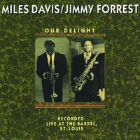 Our Delight — Miles Davis, Jimmy Forrest