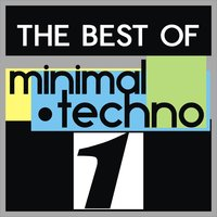 The Best of Minimal Techno, Vol. 1 — сборник